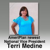 AmeriPlan, than our newest National Vice  President, Terri Medine